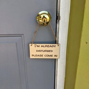 I'm Already Disturbed Come On In Door Sign NWT